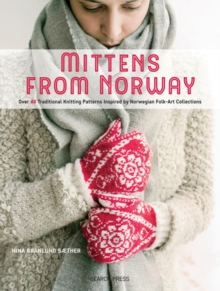 Mittens from Norway : Over 40 Traditional Knitting Patterns Inspired by Norwegian Folk-Art Collections, Paperback Book