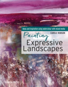 Painting Expressive Landscapes : Ideas and Inspiration Using Watercolour with Mixed Media, Paperback / softback Book
