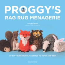 Proggy's Rag Rug Menagerie : 20 Soft and Snuggly Animals to Hook and Sew, Paperback Book