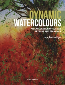 Dynamic Watercolours : An Exploration of Colour, Texture and Technique, Paperback / softback Book