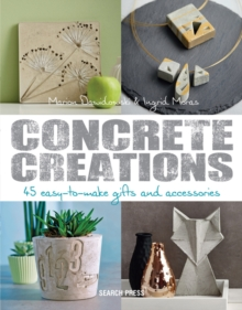 Concrete Creations : 45 Easy-to-Make Gifts and Accessories, Paperback / softback Book