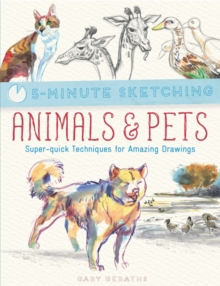 5-Minute Sketching: Animals & Pets : Super-Quick Techniques for Amazing Drawings, Paperback Book