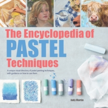 The Encyclopedia of Pastel Techniques : A Unique Visual Directory of Pastel Painting Techniques, with Guidance on How to Use Them, Paperback Book