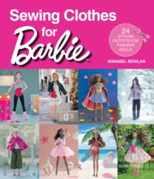 Sewing Clothes for Barbie : 24 Stylish Outfits for Fashion Dolls, Paperback Book