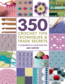 350 Crochet Tips, Techniques & Trade Secrets : A Compendium of Crochet Know-How, Paperback Book