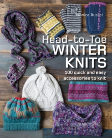 Head-to-Toe Winter Knits : 100 Quick and Easy Accessories to Knit, Paperback / softback Book