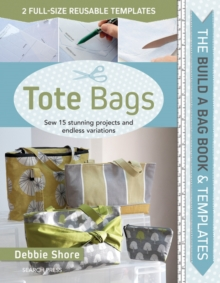 The Build a Bag Book: Tote Bags : Sew 15 Stunning Projects and Endless Variations, Hardback Book
