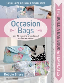 The Build a Bag Book: Occasion Bags : Sew 15 Stunning Projects and Endless Variations, Hardback Book