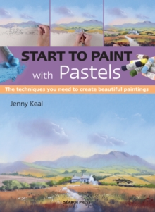 Start to Paint with Pastels : The Techniques You Need to Create Beautiful Paintings, Paperback / softback Book