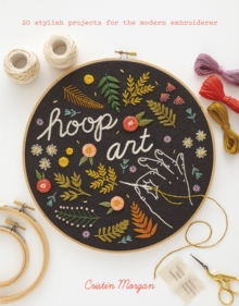 Hoop Art : 20 Stylish Projects for the Modern Embroiderer, Paperback Book