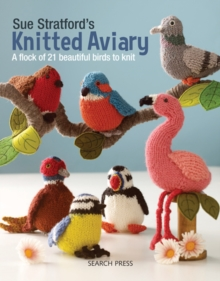 Sue Stratford's Knitted Aviary : A Flock of 21 Beautiful Birds to Knit, Paperback / softback Book