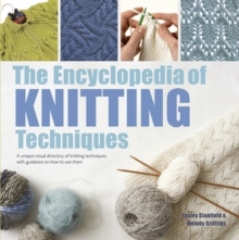 The Encyclopedia of Knitting Techniques : A Unique Visual Directory of Knitting Techniques, with Guidance on How to Use Them, Paperback / softback Book