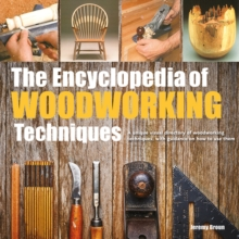 The Encyclopedia of Woodworking Techniques : A Unique Visual Directory of Woodworking Techniques, with Guidance on How to Use Them, Paperback / softback Book