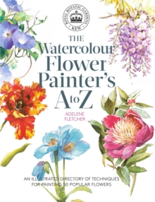 Kew: The Watercolour Flower Painter's A to Z : An Illustrated Directory of Techniques for Painting 50 Popular Flowers, Paperback Book