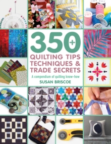 350+ Quilting Tips, Techniques & Trade Secrets : A Compendium of Quilting Know-How, Paperback / softback Book