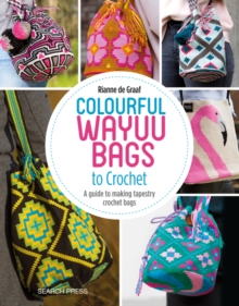 Colourful Wayuu Bags to Crochet : A Guide to Making Tapestry Crochet Bags, Paperback / softback Book