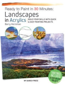 Ready to Paint in 30 Minutes: Landscapes in Acrylics : Build Your Skills with Quick & Easy Painting Projects, Paperback / softback Book