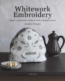 Whitework Embroidery : Create 30 Beautiful Projects with a Modern Touch, Paperback / softback Book