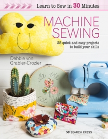 Learn to Sew in 30 Minutes: Machine Sewing : 25 Quick and Easy Projects to Build Your Skills, Paperback / softback Book