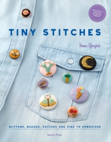 Tiny Stitches : Buttons, Badges, Patches and Pins to Embroider, Paperback / softback Book