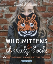 Wild Mittens & Unruly Socks : 22 Outrageously Unique Knitting Patterns, Paperback / softback Book