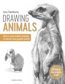 Drawing Animals : How to Create Realistic Drawings of Animals Using Graphite Pencils, Paperback / softback Book
