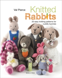 Knitted Rabbits : 20 Easy Knitting Patterns for Cuddly Bunnies, Paperback / softback Book