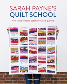 Sarah Payne's Quilt School : New Ways to Start Patchwork and Quilting, Paperback / softback Book