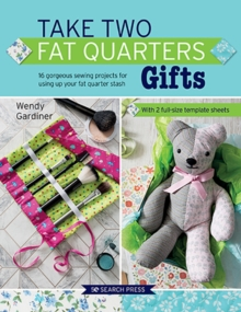 Take Two Fat Quarters: Gifts : 16 Gorgeous Sewing Projects for Using Up Your Fat Quarter Stash, Paperback / softback Book