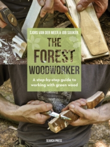 The Forest Woodworker : A Step-by-Step Guide to Working with Green Wood, Hardback Book