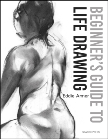 Beginner's Guide to Life Drawing, Paperback / softback Book