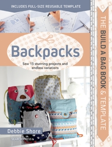 The Build a Bag Book: Backpacks : Sew 15 Stunning Projects and Endless Variations, Hardback Book