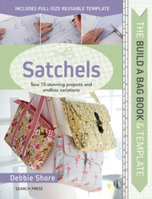 The Build a Bag Book: Satchels : Sew 15 Stunning Projects and Endless Variations, Hardback Book