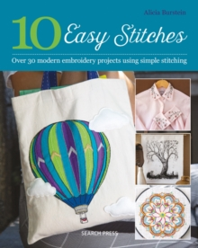 10 Easy Stitches : Over 30 Modern Embroidery Projects Using Simple Stitching, Paperback / softback Book