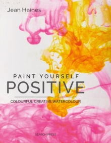 Paint Yourself Positive (Hbk) : Colourful Creative Watercolour, Hardback Book