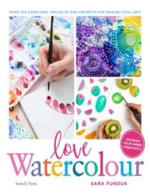 Love Watercolour : Over 100 Exercises, Projects and Prompts for Making Cool Art!, Paperback / softback Book