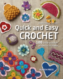 Quick and Easy Crochet : 100 Little Crochet Projects to Make, Paperback / softback Book