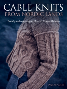 Cable Knits from Nordic Lands : Beauty and Ingenuity in Over 20 Unique Patterns, Paperback / softback Book