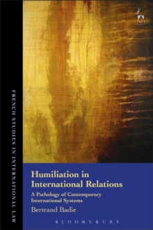 Humiliation in International Relations : A Pathology of Contemporary International Systems, Hardback Book