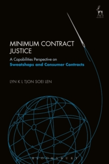 Minimum Contract Justice : A Capabilities Perspective on Sweatshops and Consumer Contracts, Hardback Book