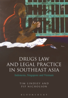 Drugs Law and Legal Practice in Southeast Asia : Indonesia, Singapore and Vietnam, Hardback Book