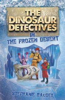 the dinosaur detectives in the frozen desert stephanie baudet