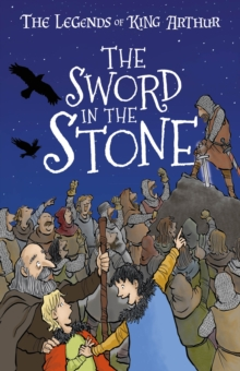 The Sword in the Stone : The Legends of King Arthur: Merlin, Magic, and Dragons, Paperback / softback Book