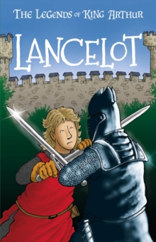 Lancelot : The Legends of King Arthur: Merlin, Magic, and Dragons, Paperback / softback Book