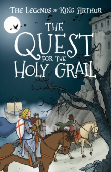 The Quest for the Holy Grail : The Legends of King Arthur: Merlin, Magic, and Dragons, Paperback / softback Book