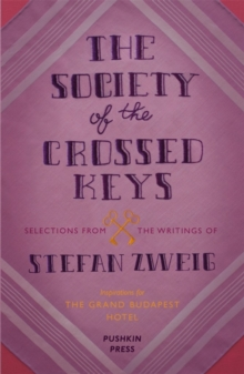 The Society of the Crossed Keys : Selections from the Writings of Stefan Zweig, Inspirations for The Grand Budapest Hotel, Paperback / softback Book