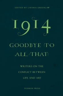 1914-Goodbye to All That : Writers on the Conflict Between Life and Art, Paperback / softback Book