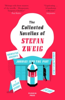 The Collected Novellas of Stefan Zweig: Burning Secret, A Chess Story, Fear, Confusion, Journey into the Past, EPUB eBook