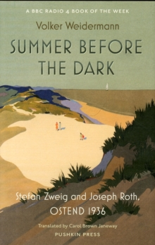 Summer Before the Dark : Stefan Zweig and Joseph Roth, Ostend 1936, Hardback Book