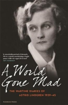 A World Gone Mad : The Diaries of Astrid Lindgren, 1939-45, Paperback Book